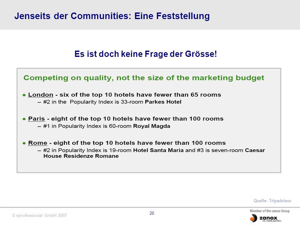 © eprofessional GmbH 2007 20 Jenseits der Communities: Eine Feststellung Es ist doch keine Frage der Grösse! Quelle: Tripadvisor