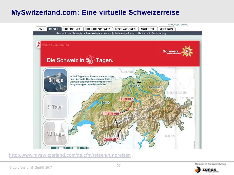 © eprofessional GmbH 2007 29 MySwitzerland.com: Eine virtuelle Schweizerreise http://www.myswitzerland.com/de.cfm/reisen/rundreisen