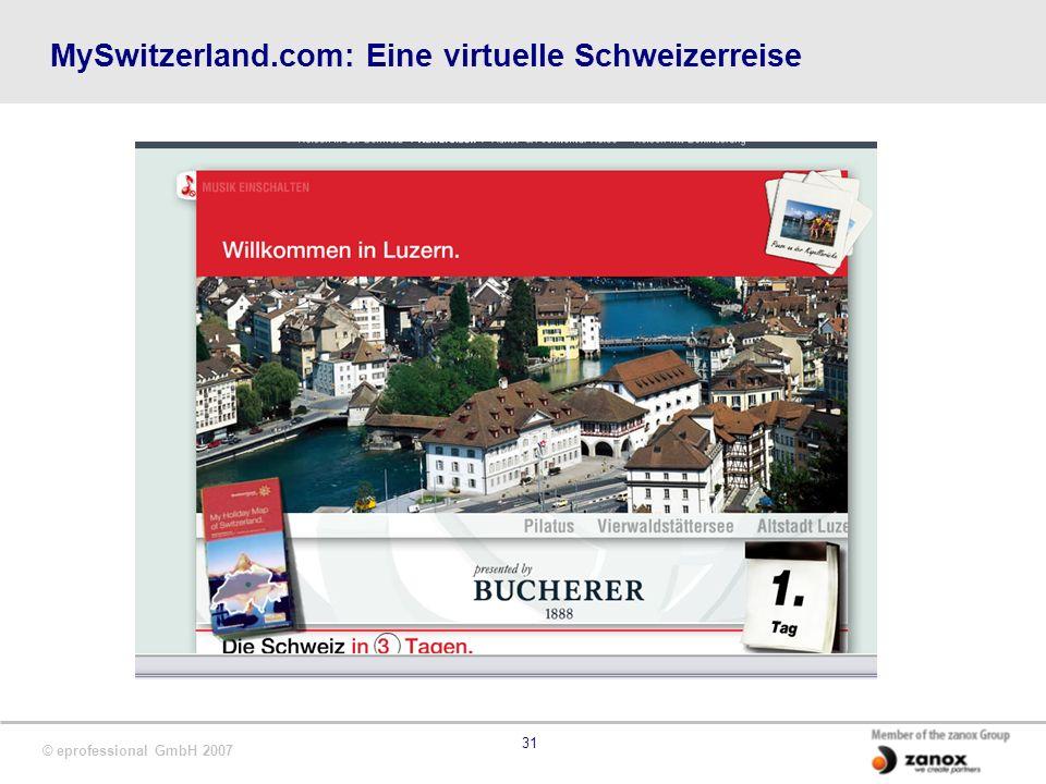 © eprofessional GmbH 2007 31 MySwitzerland.com: Eine virtuelle Schweizerreise