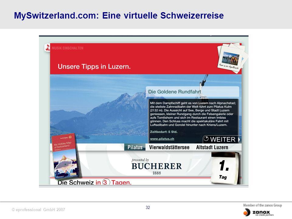 © eprofessional GmbH 2007 32 MySwitzerland.com: Eine virtuelle Schweizerreise