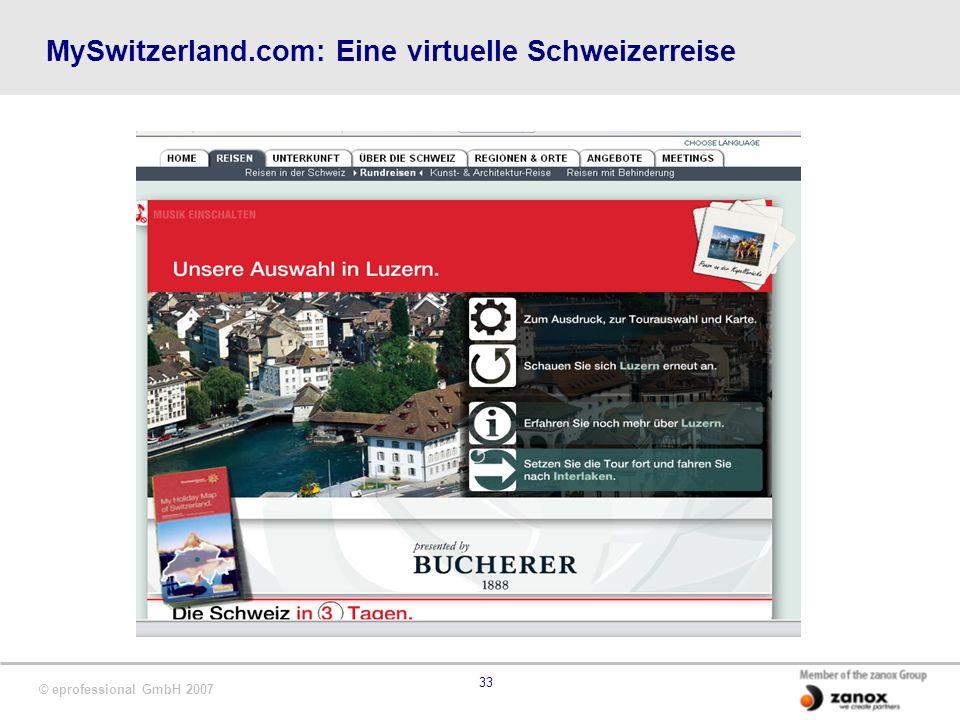 © eprofessional GmbH 2007 33 MySwitzerland.com: Eine virtuelle Schweizerreise