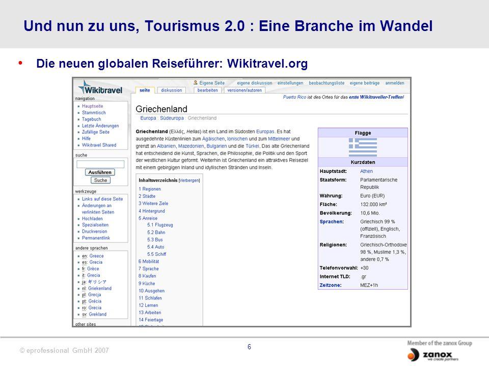 © eprofessional GmbH 2007 6 Und nun zu uns, Tourismus 2.0 : Eine Branche im Wandel Die neuen globalen Reiseführer: Wikitravel.org