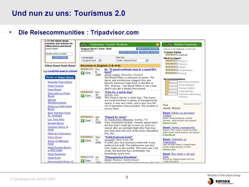 © eprofessional GmbH 2007 8 Und nun zu uns: Tourismus 2.0 Die Reisecommunities : Tripadvisor.com