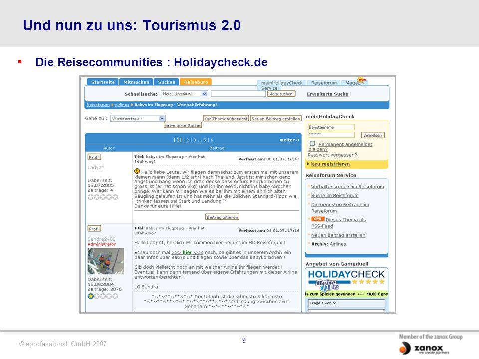 © eprofessional GmbH 2007 9 Und nun zu uns: Tourismus 2.0 Die Reisecommunities : Holidaycheck.de