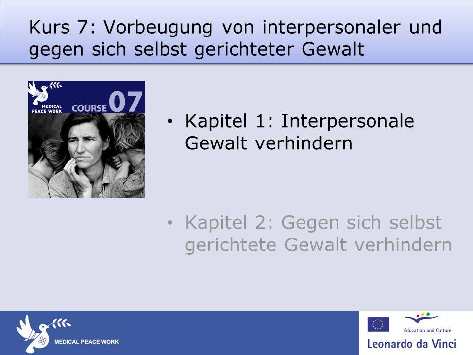 Kurs 7: Vorbeugung von interpersonaler und gegen sich selbst gerichteter Gewalt Kapitel 1: Interpersonale Gewalt verhindern Kapitel 2: Gegen sich selb