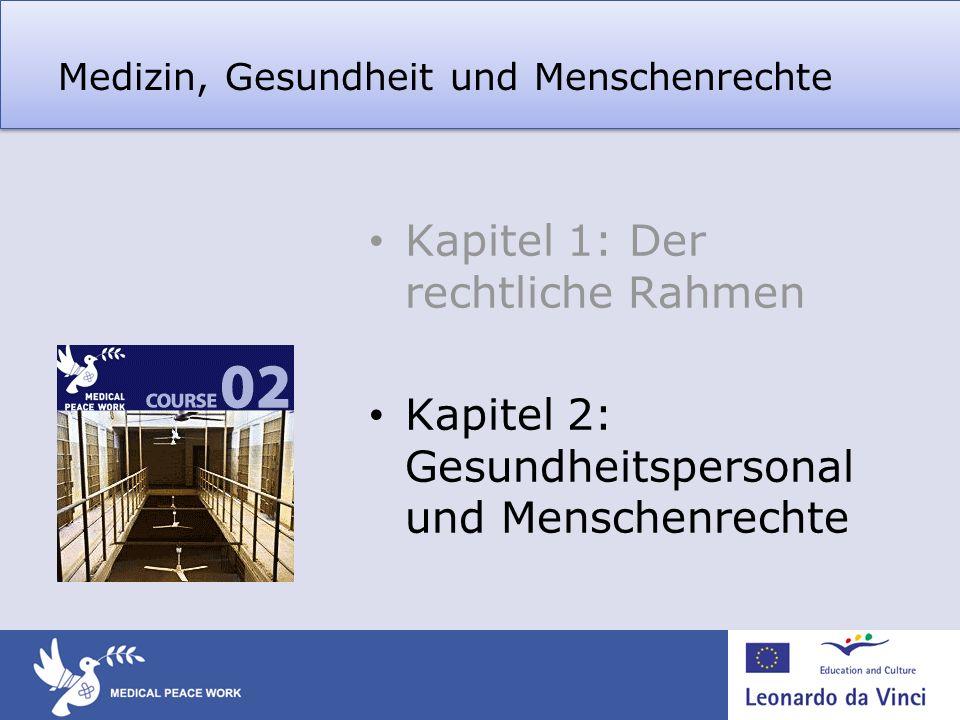 Medizin, Gesundheit und Menschenrechte Kapitel 1: Der rechtliche Rahmen Kapitel 2: Gesundheitspersonal und Menschenrechte