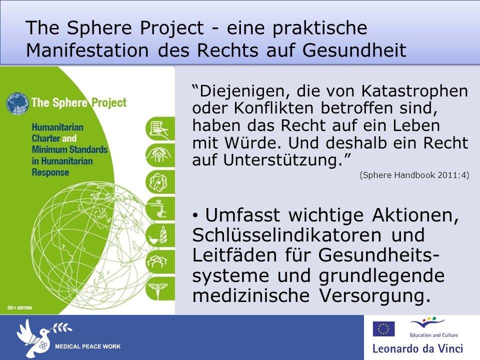 The Sphere Project - eine praktische Manifestation des Rechts auf Gesundheit Diejenigen, die von Katastrophen oder Konflikten betroffen sind, haben das Recht auf ein Leben mit Würde.