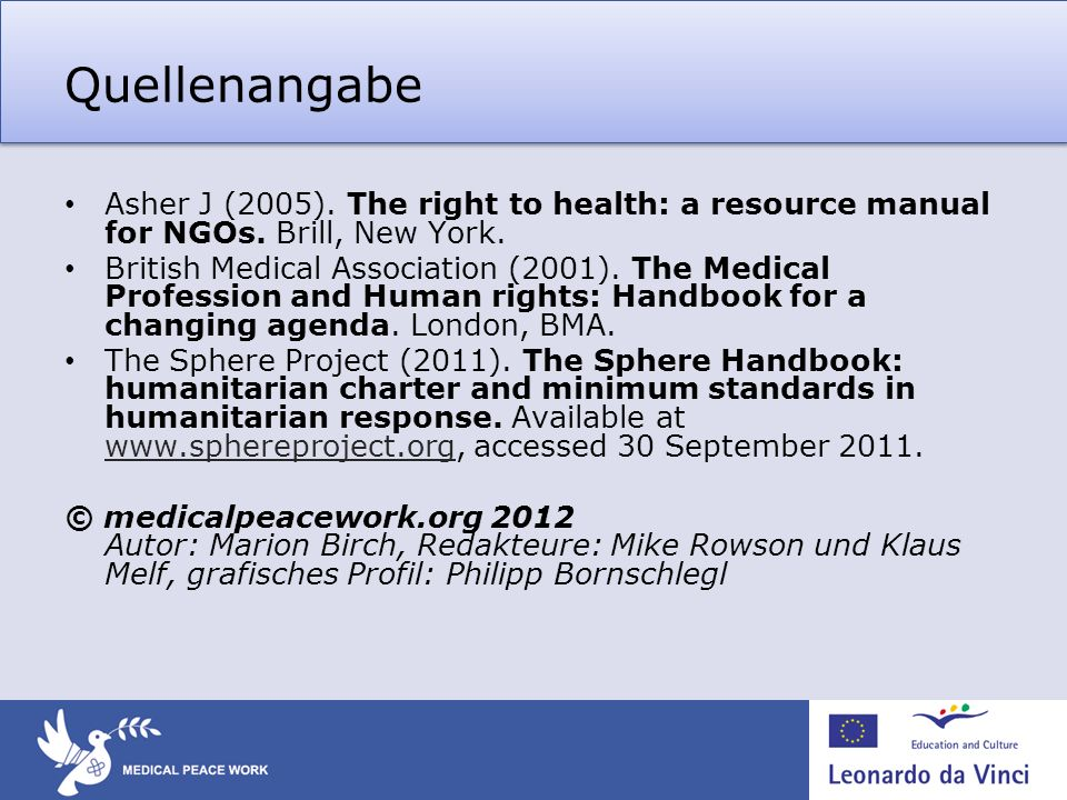 Quellenangabe Asher J (2005). The right to health: a resource manual for NGOs. Brill, New York. British Medical Association (2001). The Medical Profes