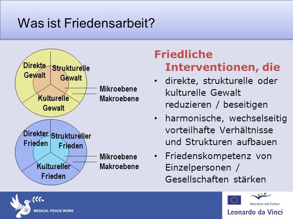 Was ist Friedensarbeit? Friedliche Interventionen, die direkte, strukturelle oder kulturelle Gewalt reduzieren / beseitigen harmonische, wechselseitig