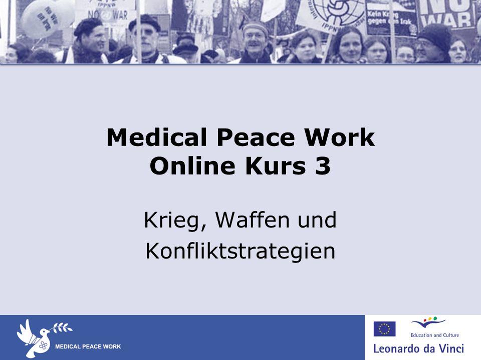 Kurs 3: Krieg, Waffen und Konfliktstrategien Ziele Beschreibe die Gesundheitsauswirkungen von Krieg, Waffen und gewaltsame Konfliktstrategien.