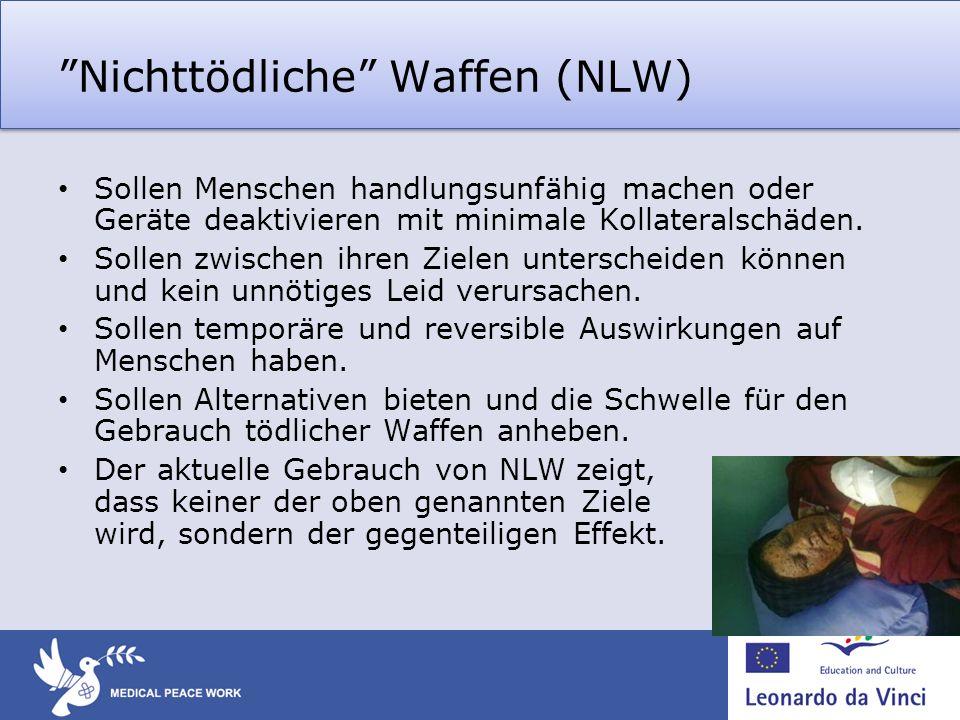 Nichttödliche Waffen (NLW) Sollen Menschen handlungsunfähig machen oder Geräte deaktivieren mit minimale Kollateralschäden. Sollen zwischen ihren Ziel