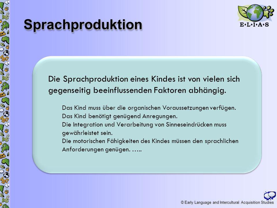 E L I A S © Early Language and Intercultural Acquisition Studies SprachproduktionSprachproduktion 11 Die Sprachproduktion eines Kindes ist von vielen