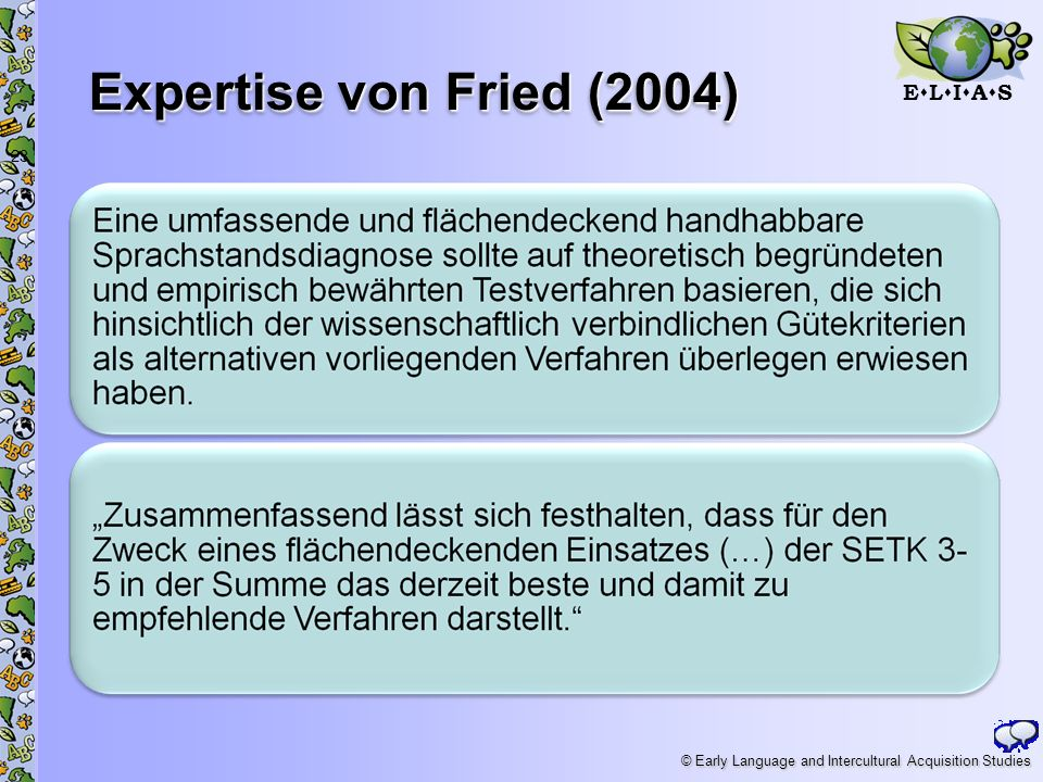 E L I A S © Early Language and Intercultural Acquisition Studies Expertise von Fried (2004) 23