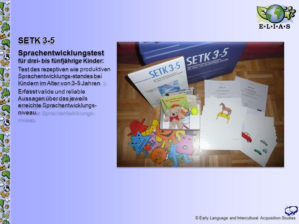 E L I A S © Early Language and Intercultural Acquisition Studies SETK 3-5 Sprachentwicklungstest für drei- bis fünfjährige Kinder: Test des rezeptiven