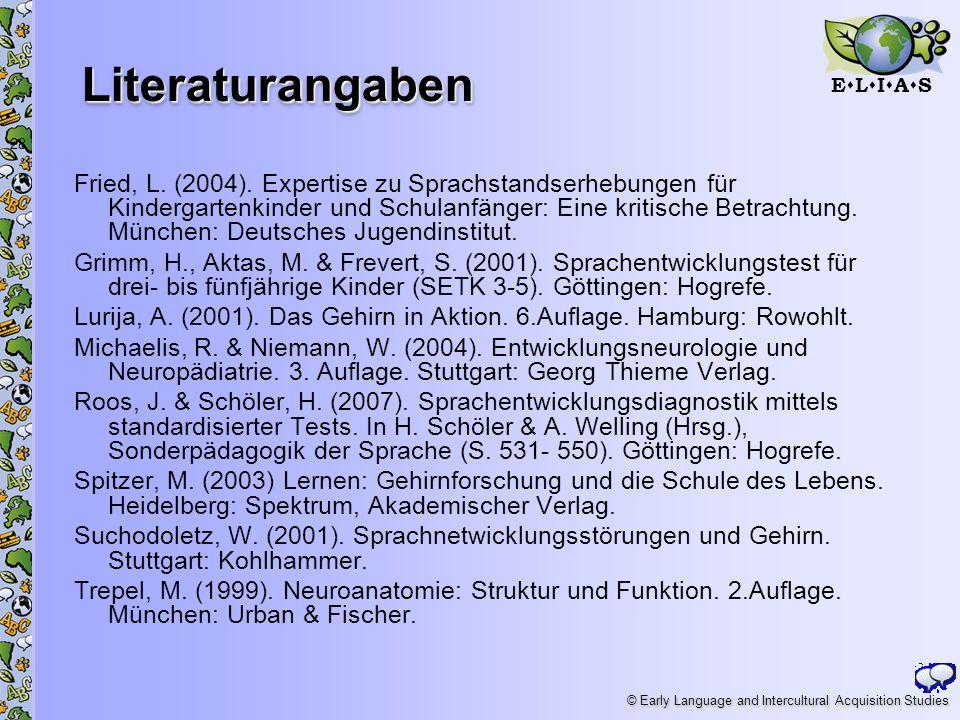 E L I A S © Early Language and Intercultural Acquisition Studies Literaturangaben 28 Fried, L. (2004). Expertise zu Sprachstandserhebungen für Kinderg