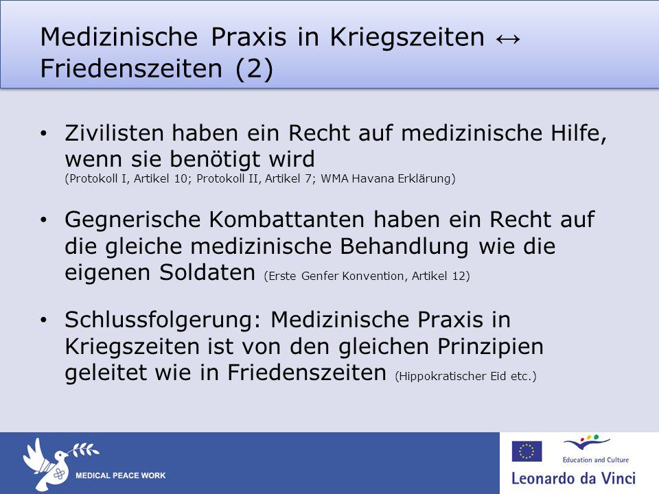 Medizinische Praxis in Kriegszeiten Friedenszeiten (2) Zivilisten haben ein Recht auf medizinische Hilfe, wenn sie benötigt wird (Protokoll I, Artikel