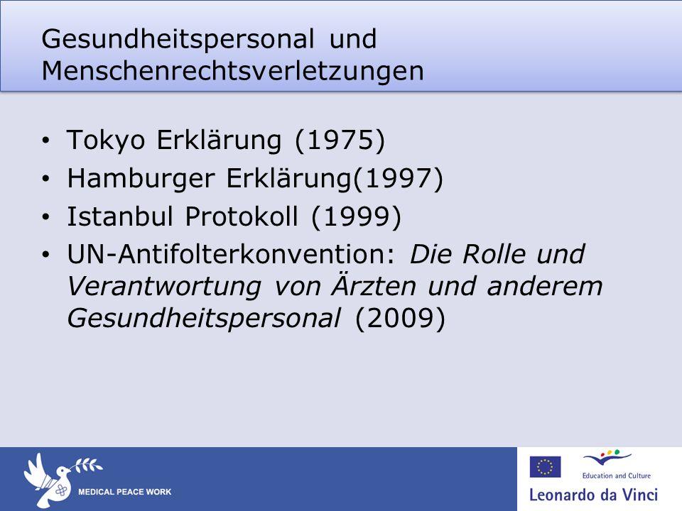 Gesundheitspersonal und Menschenrechtsverletzungen Tokyo Erklärung (1975) Hamburger Erklärung(1997) Istanbul Protokoll (1999) UN-Antifolterkonvention: