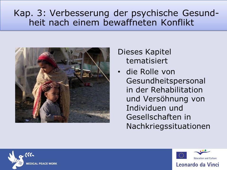 Kap. 3: Verbesserung der psychische Gesund- heit nach einem bewaffneten Konflikt Dieses Kapitel tematisiert die Rolle von Gesundheitspersonal in der R