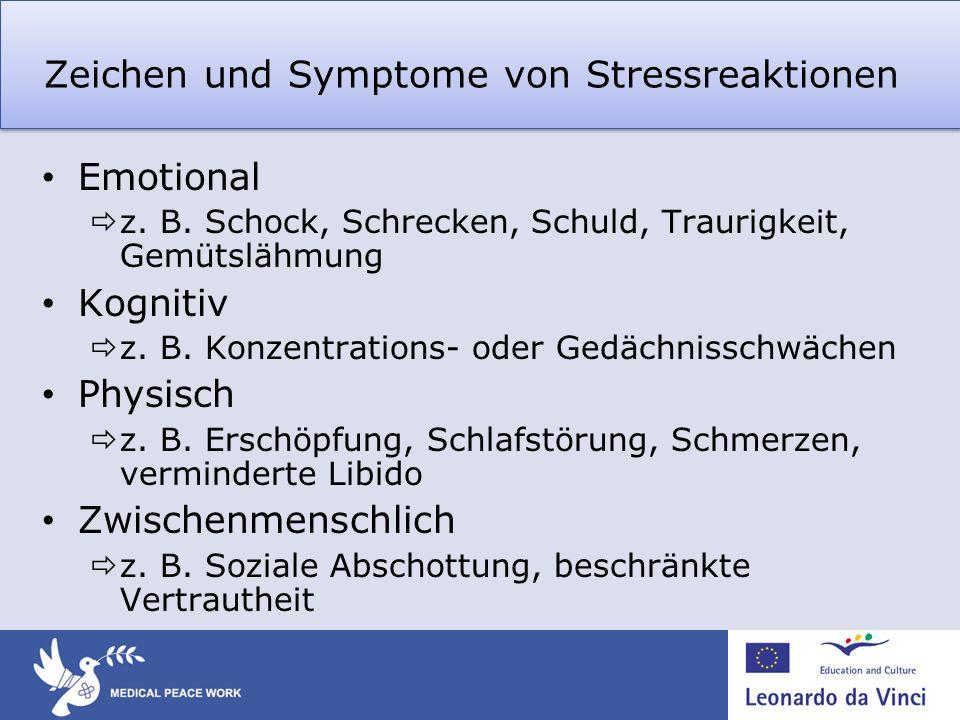 Zeichen und Symptome von Stressreaktionen Emotional z. B. Schock, Schrecken, Schuld, Traurigkeit, Gemütslähmung Kognitiv z. B. Konzentrations- oder Ge