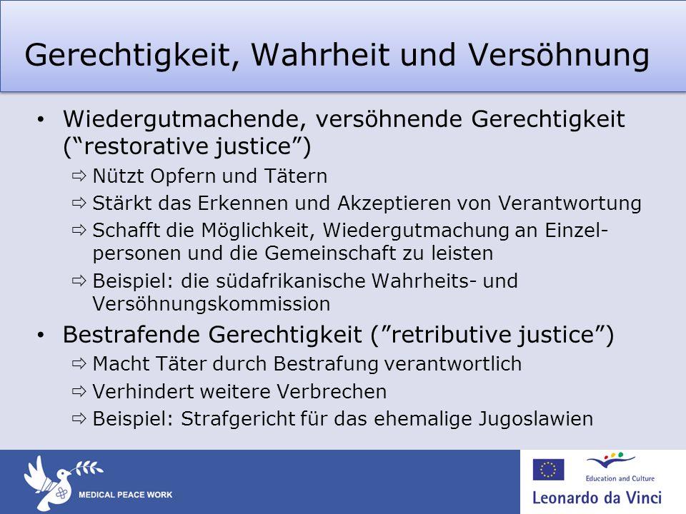 Gerechtigkeit, Wahrheit und Versöhnung Wiedergutmachende, versöhnende Gerechtigkeit (restorative justice) Nützt Opfern und Tätern Stärkt das Erkennen