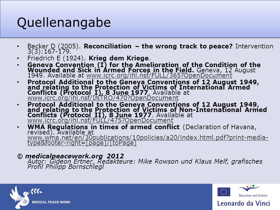 Quellenangabe Becker D (2005). Reconciliation – the wrong track to peace? Intervention 3(3):167-179. Friedrich E (1924). Krieg dem Kriege. Geneva Conv