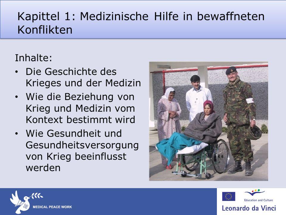 Kapittel 1: Medizinische Hilfe in bewaffneten Konflikten Inhalte: Die Geschichte des Krieges und der Medizin Wie die Beziehung von Krieg und Medizin v