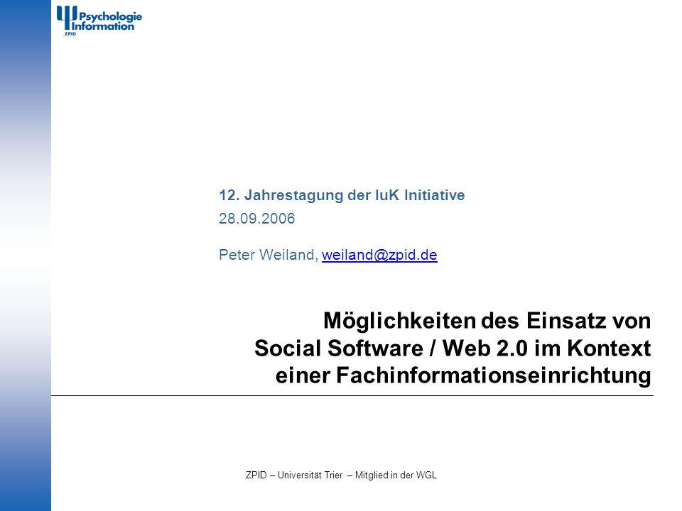 ZPID – Universität Trier – Mitglied in der WGL Möglichkeiten des Einsatz von Social Software / Web 2.0 im Kontext einer Fachinformationseinrichtung 12.