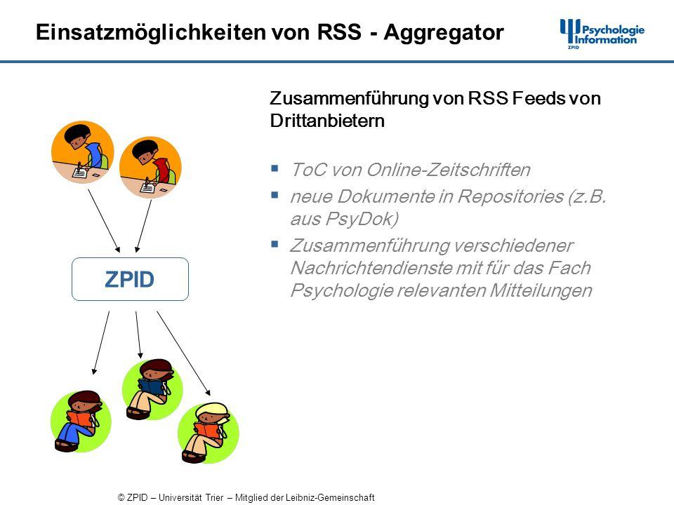 © ZPID – Universität Trier – Mitglied der Leibniz-Gemeinschaft Einsatzmöglichkeiten von RSS - Aggregator ZPID ToC von Online-Zeitschriften neue Dokumente in Repositories (z.B.
