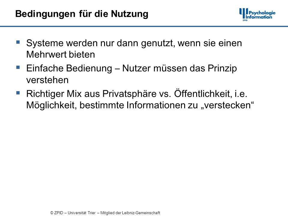 © ZPID – Universität Trier – Mitglied der Leibniz-Gemeinschaft Bedingungen für die Nutzung Systeme werden nur dann genutzt, wenn sie einen Mehrwert bieten Einfache Bedienung – Nutzer müssen das Prinzip verstehen Richtiger Mix aus Privatsphäre vs.