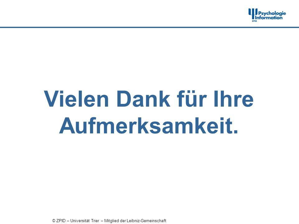 © ZPID – Universität Trier – Mitglied der Leibniz-Gemeinschaft Vielen Dank für Ihre Aufmerksamkeit.
