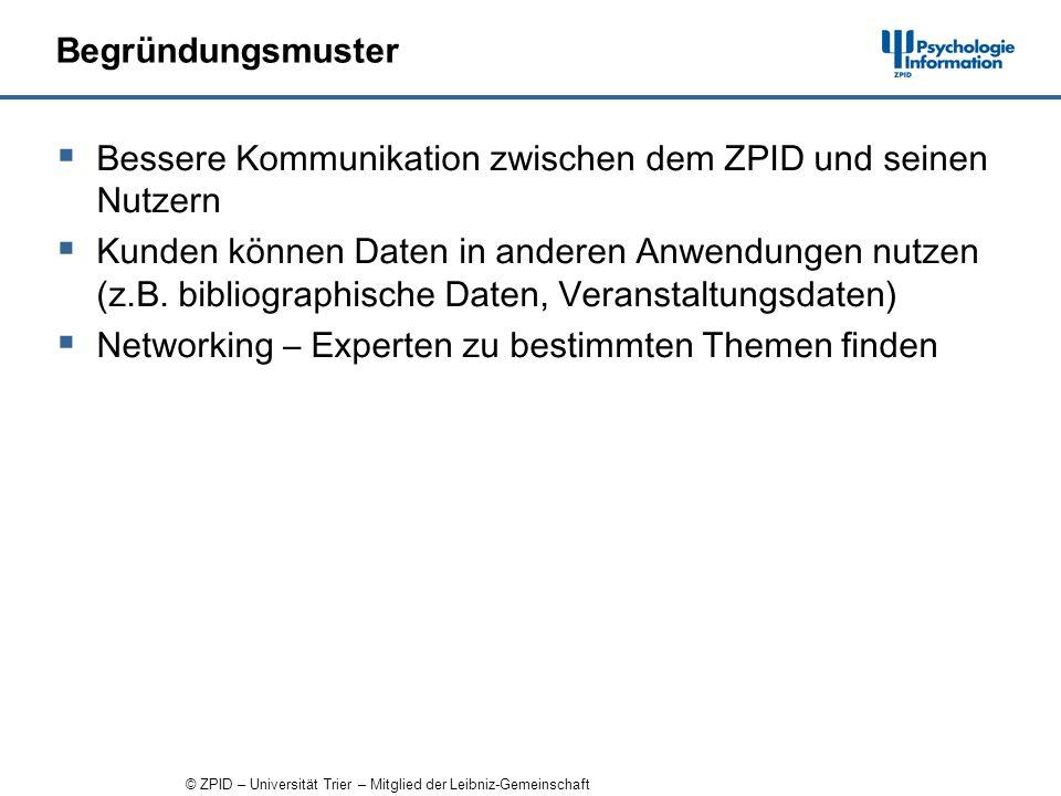 © ZPID – Universität Trier – Mitglied der Leibniz-Gemeinschaft Begründungsmuster Bessere Kommunikation zwischen dem ZPID und seinen Nutzern Kunden können Daten in anderen Anwendungen nutzen (z.B.