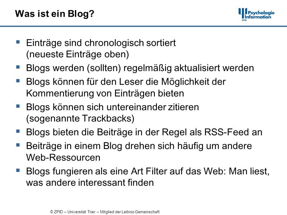 © ZPID – Universität Trier – Mitglied der Leibniz-Gemeinschaft Was ist ein Blog.
