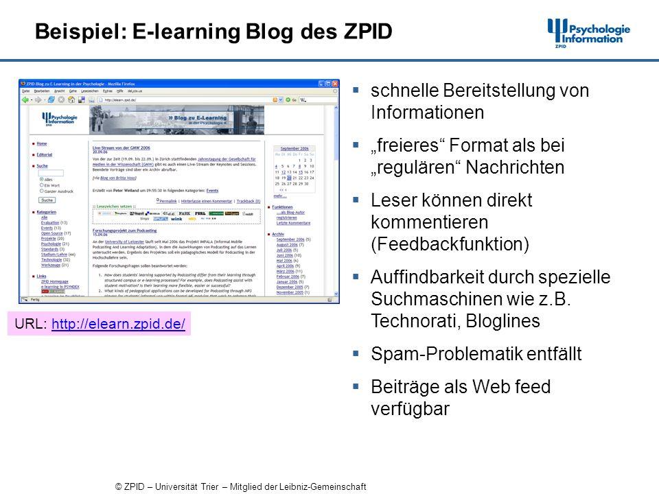 © ZPID – Universität Trier – Mitglied der Leibniz-Gemeinschaft Beispiel: E-learning Blog des ZPID schnelle Bereitstellung von Informationen freieres Format als bei regulären Nachrichten Leser können direkt kommentieren (Feedbackfunktion) Auffindbarkeit durch spezielle Suchmaschinen wie z.B.