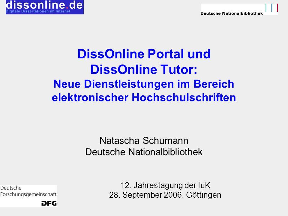 DissOnline Portal und DissOnline Tutor: Neue Dienstleistungen im Bereich elektronischer Hochschulschriften Natascha Schumann Deutsche Nationalbiblioth