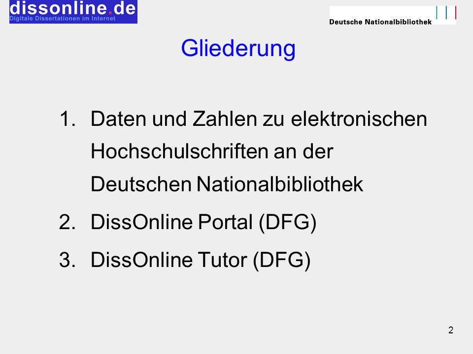 2 Gliederung 1.Daten und Zahlen zu elektronischen Hochschulschriften an der Deutschen Nationalbibliothek 2.DissOnline Portal (DFG) 3.DissOnline Tutor