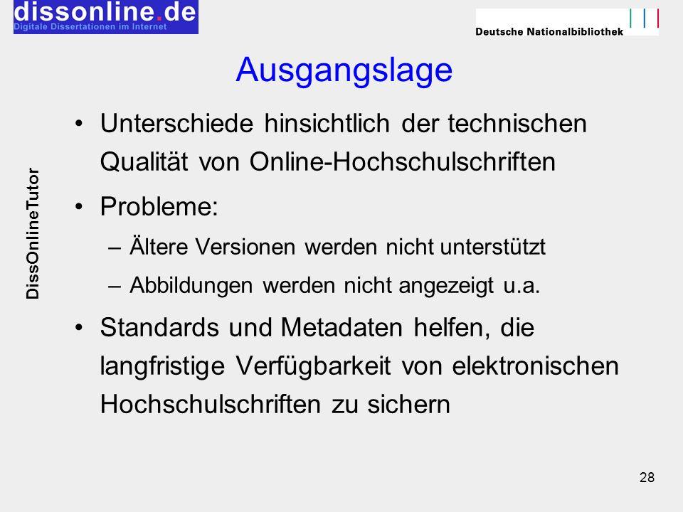 28 Ausgangslage Unterschiede hinsichtlich der technischen Qualität von Online-Hochschulschriften Probleme: –Ältere Versionen werden nicht unterstützt