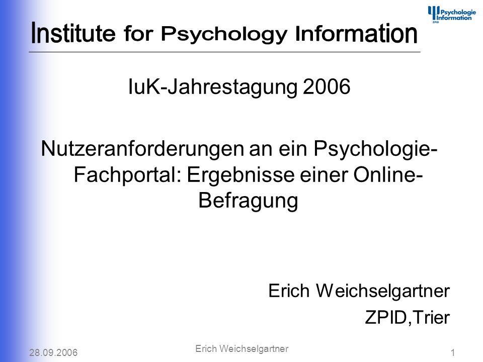 28.09.20061 Erich Weichselgartner IuK-Jahrestagung 2006 Nutzeranforderungen an ein Psychologie- Fachportal: Ergebnisse einer Online- Befragung Erich W