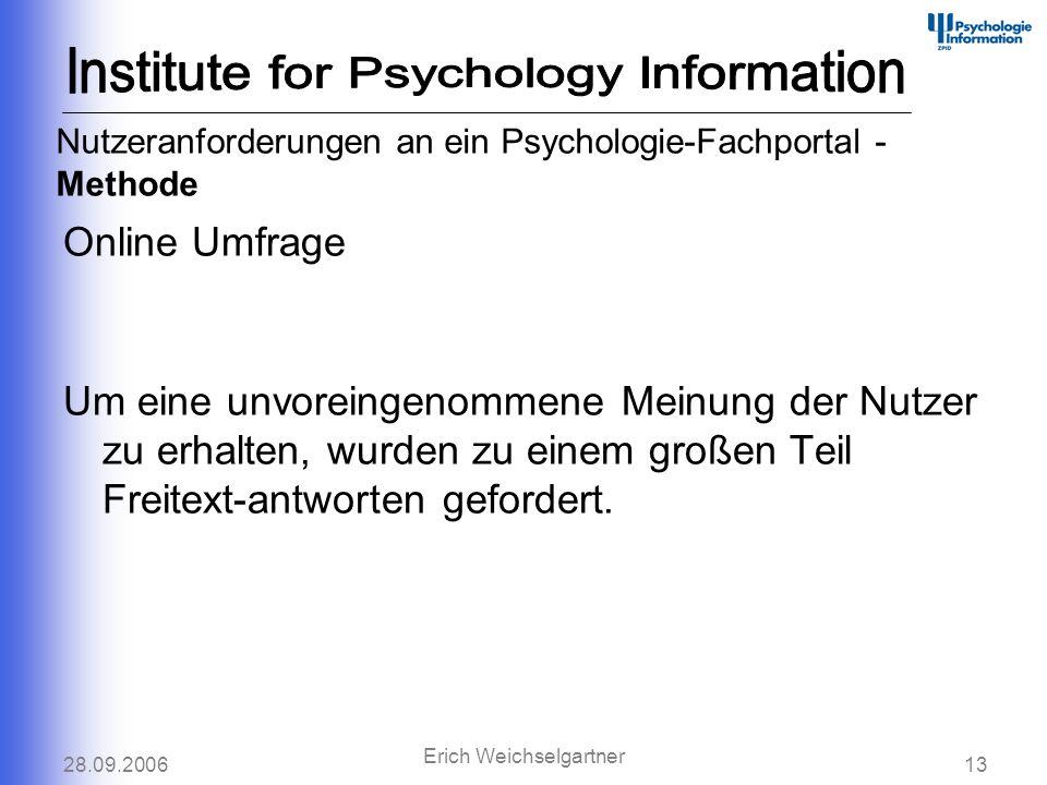 28.09.200613 Erich Weichselgartner Nutzeranforderungen an ein Psychologie-Fachportal - Methode Online Umfrage Um eine unvoreingenommene Meinung der Nu