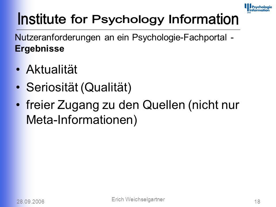 28.09.200618 Erich Weichselgartner Aktualität Seriosität (Qualität) freier Zugang zu den Quellen (nicht nur Meta-Informationen) Nutzeranforderungen an