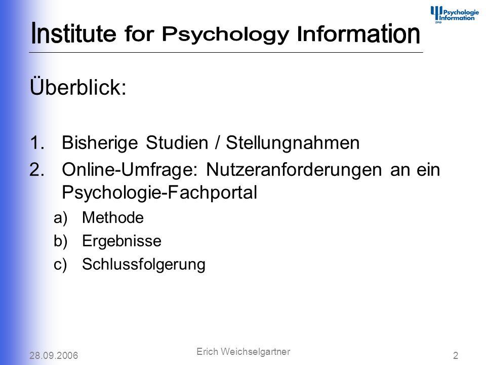 28.09.20062 Erich Weichselgartner Überblick: 1.Bisherige Studien / Stellungnahmen 2.Online-Umfrage: Nutzeranforderungen an ein Psychologie-Fachportal