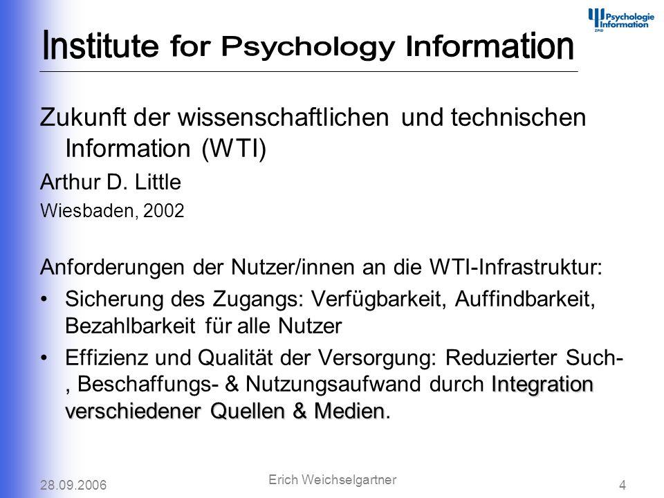 28.09.20064 Erich Weichselgartner Zukunft der wissenschaftlichen und technischen Information (WTI) Arthur D. Little Wiesbaden, 2002 Anforderungen der