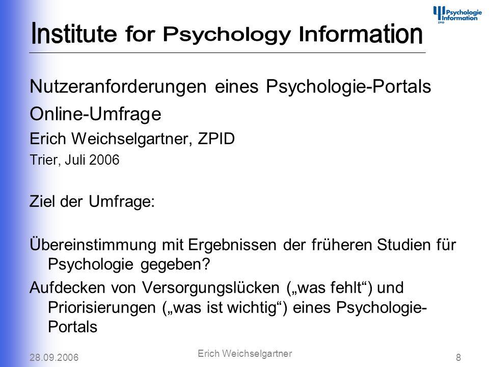 28.09.20068 Erich Weichselgartner Nutzeranforderungen eines Psychologie-Portals Online-Umfrage Erich Weichselgartner, ZPID Trier, Juli 2006 Ziel der U