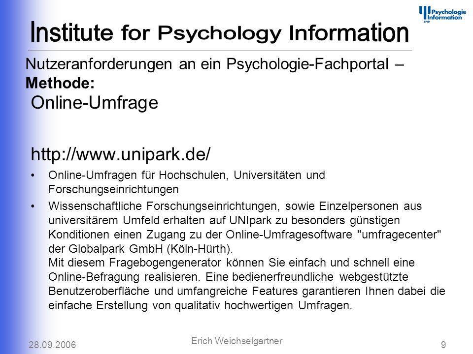 28.09.20069 Erich Weichselgartner Nutzeranforderungen an ein Psychologie-Fachportal – Methode: Online-Umfrage http://www.unipark.de/ Online-Umfragen f