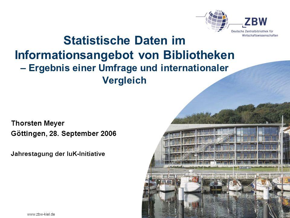 www.zbw-kiel.de Statistische Daten im Informationsangebot von Bibliotheken – Ergebnis einer Umfrage und internationaler Vergleich Thorsten Meyer Götti