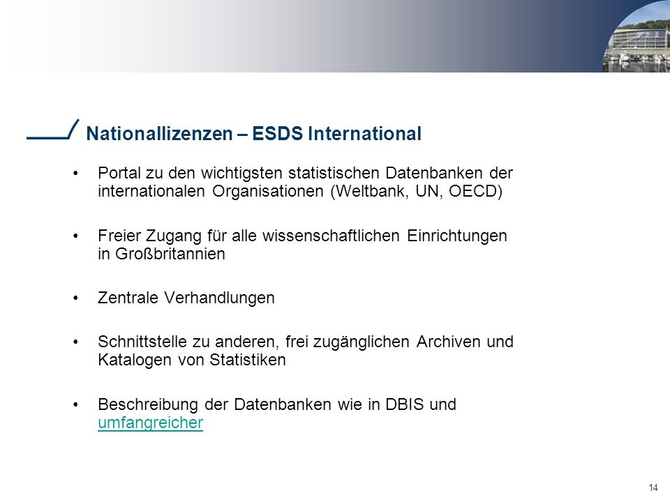 14 Nationallizenzen – ESDS International Portal zu den wichtigsten statistischen Datenbanken der internationalen Organisationen (Weltbank, UN, OECD) F