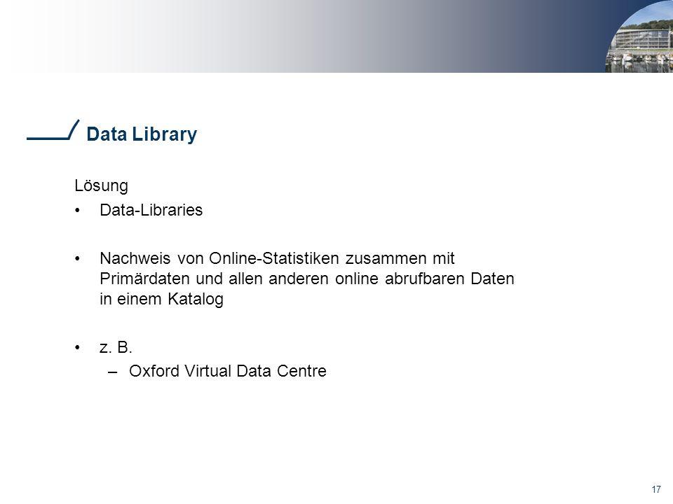 17 Data Library Lösung Data-Libraries Nachweis von Online-Statistiken zusammen mit Primärdaten und allen anderen online abrufbaren Daten in einem Kata