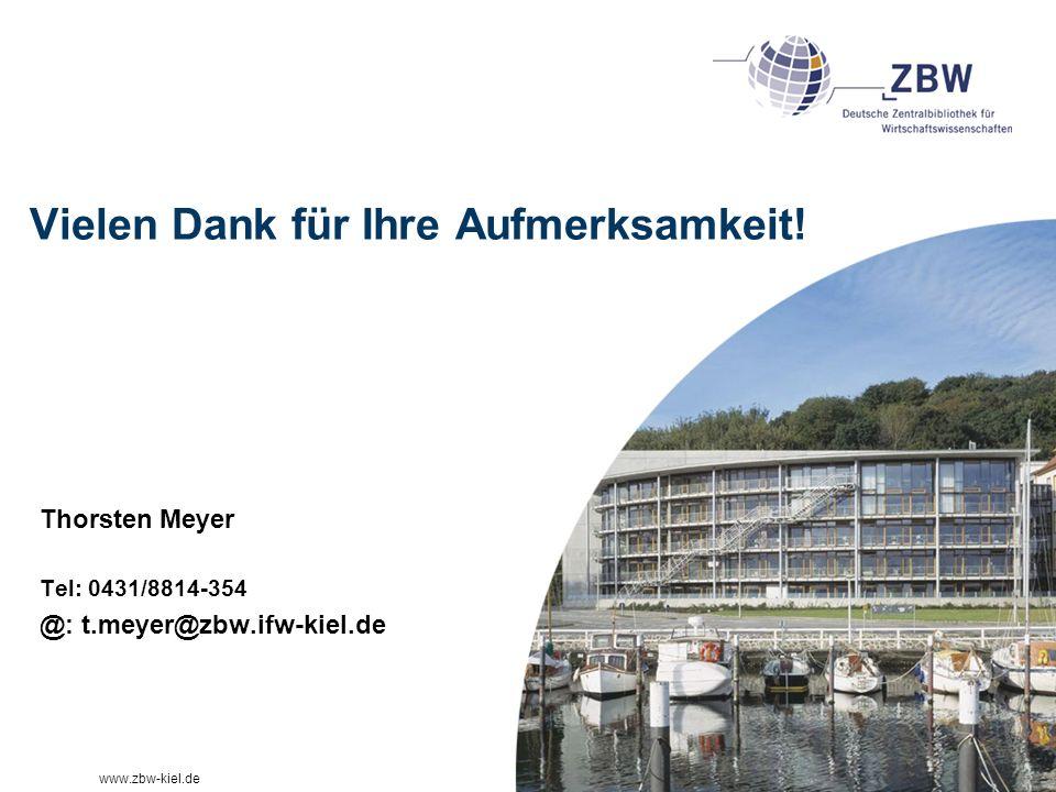 www.zbw-kiel.de Vielen Dank für Ihre Aufmerksamkeit! Thorsten Meyer Tel: 0431/8814-354 @: t.meyer@zbw.ifw-kiel.de
