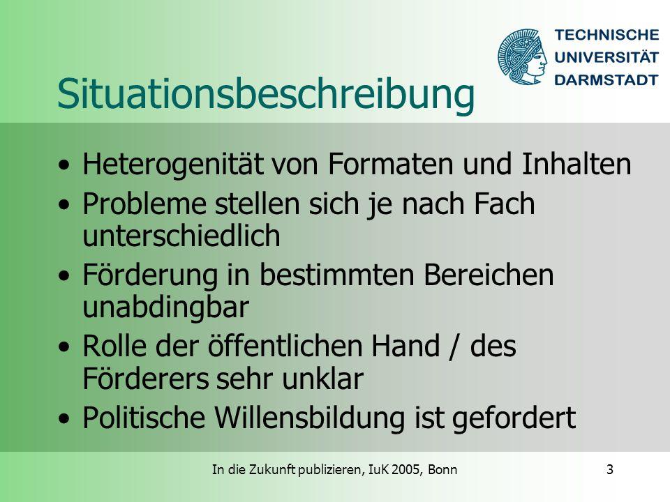 In die Zukunft publizieren, IuK 2005, Bonn14 Generische Portale Typsystem: Dienste –Authentifikation/Identifikation –Suche über Angebote –Repräsentation und Verwaltung strukturierter Fachinformation –Kommunikation –Serialisierung/Rendering –Archivierung