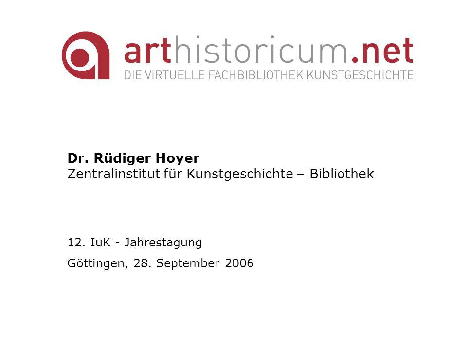 Dr. Rüdiger Hoyer Zentralinstitut für Kunstgeschichte – Bibliothek 12. IuK - Jahrestagung Göttingen, 28. September 2006