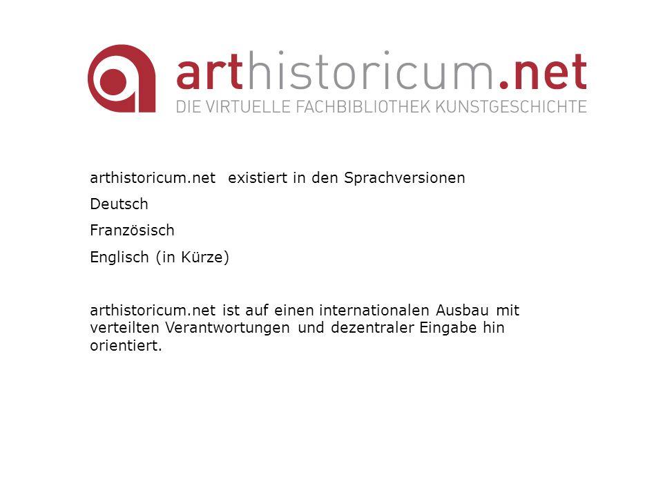 arthistoricum.net existiert in den Sprachversionen Deutsch Französisch Englisch (in Kürze) arthistoricum.net ist auf einen internationalen Ausbau mit